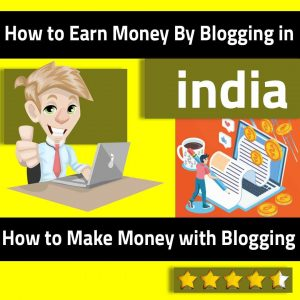 How to Earn Money By Blogging in india